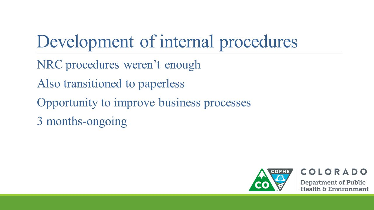 Development of internal procedures NRC procedures weren't enough Also transitioned to paperless Opportunity to improve business processes 3 months-ongoing