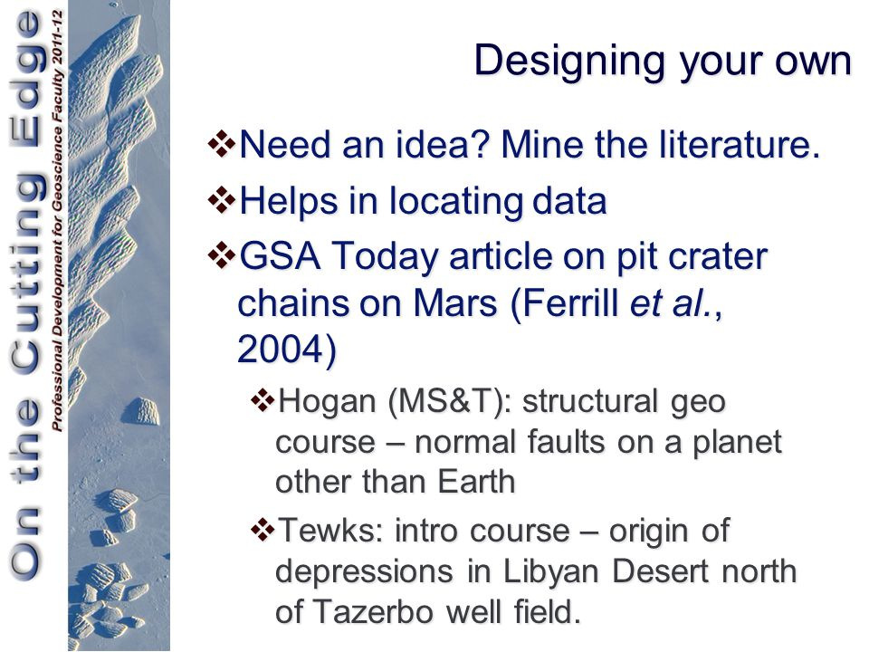 Designing your own  Need an idea? Mine the literature.  Helps in locating data  GSA Today article on pit crater chains on Mars (Ferrill et al., 200