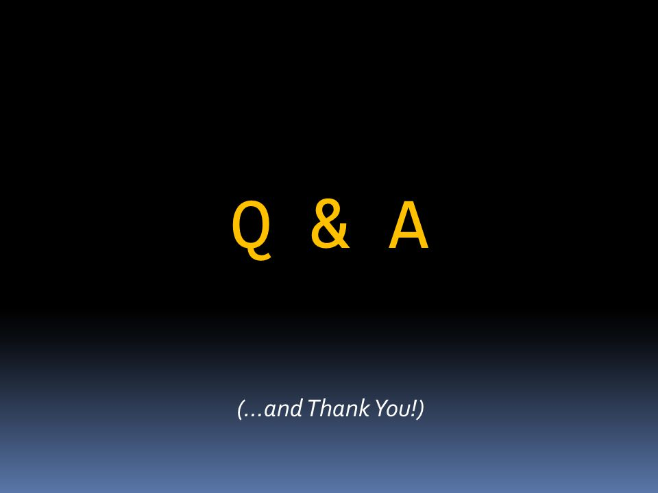 Q & A (…and Thank You!)