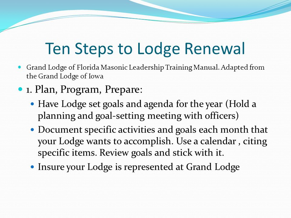 Ten Steps to Lodge Renewal Grand Lodge of Florida Masonic Leadership Training Manual.