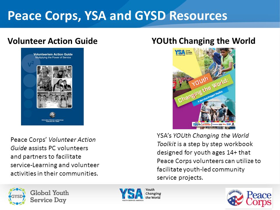 Peace Corps, YSA and GYSD Resources Volunteer Action Guide YSA's YOUth Changing the World Toolkit is a step by step workbook designed for youth ages 1