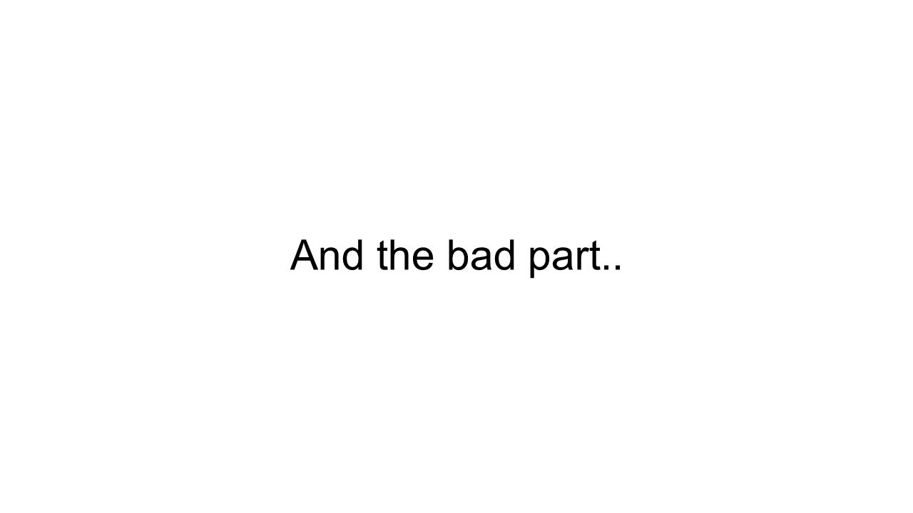 And the bad part..