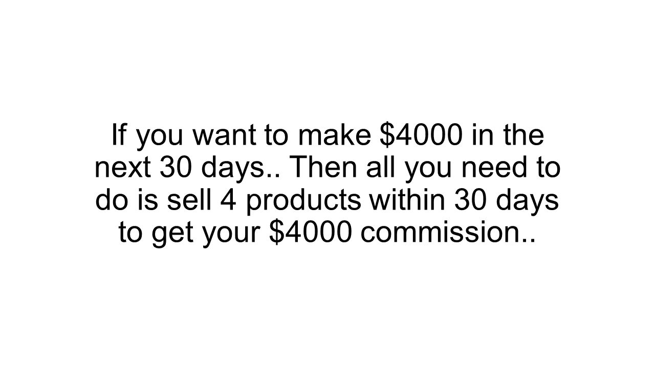 If you want to make $4000 in the next 30 days..