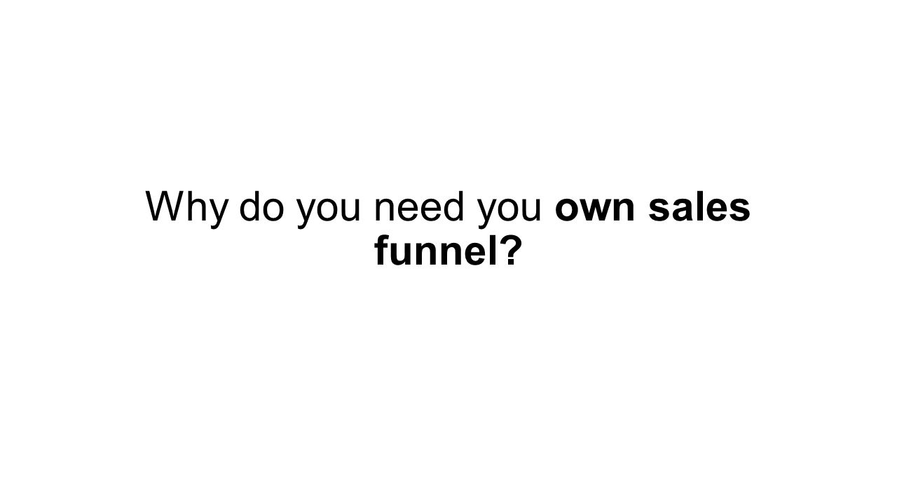 Why do you need you own sales funnel