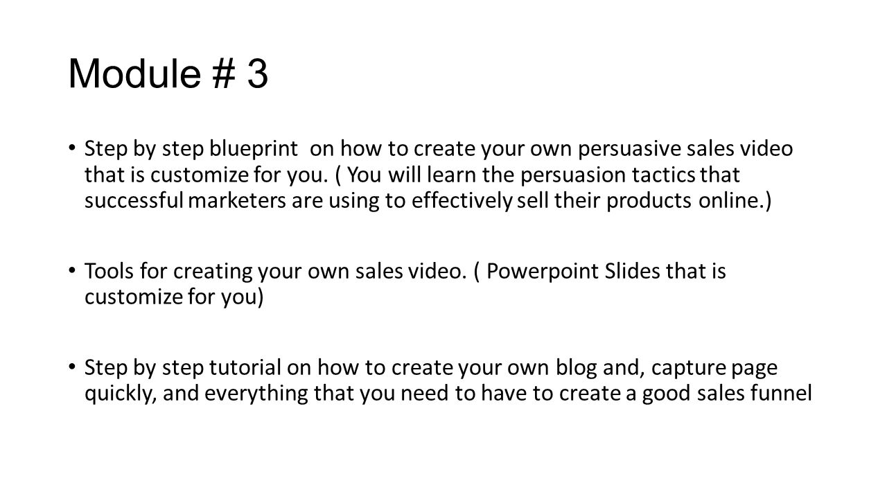 Module # 3 Step by step blueprint on how to create your own persuasive sales video that is customize for you.