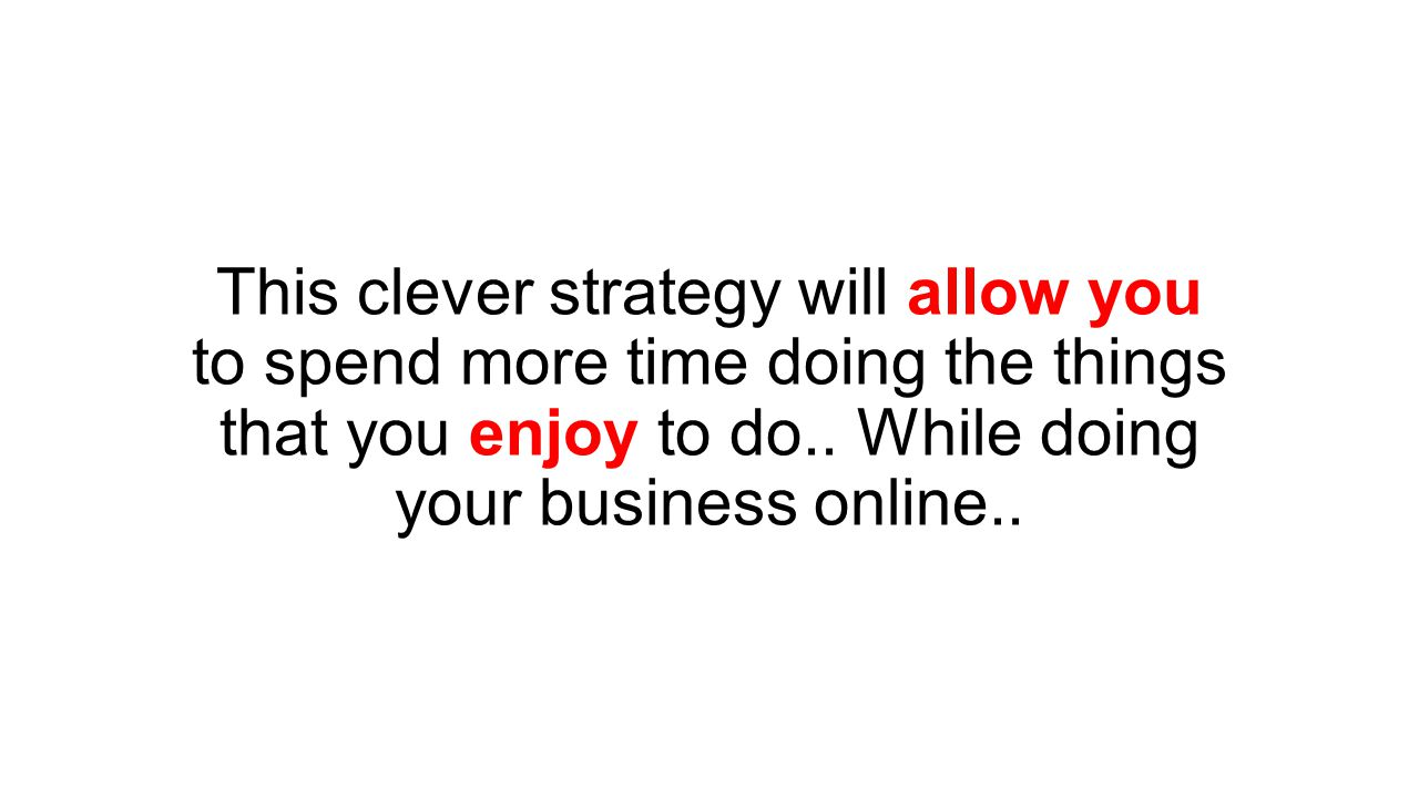 This clever strategy will allow you to spend more time doing the things that you enjoy to do..