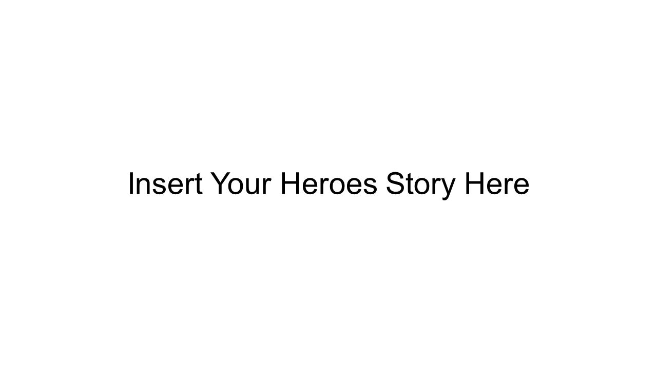 Insert Your Heroes Story Here
