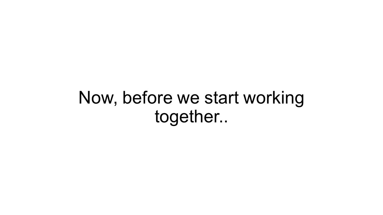 Now, before we start working together..