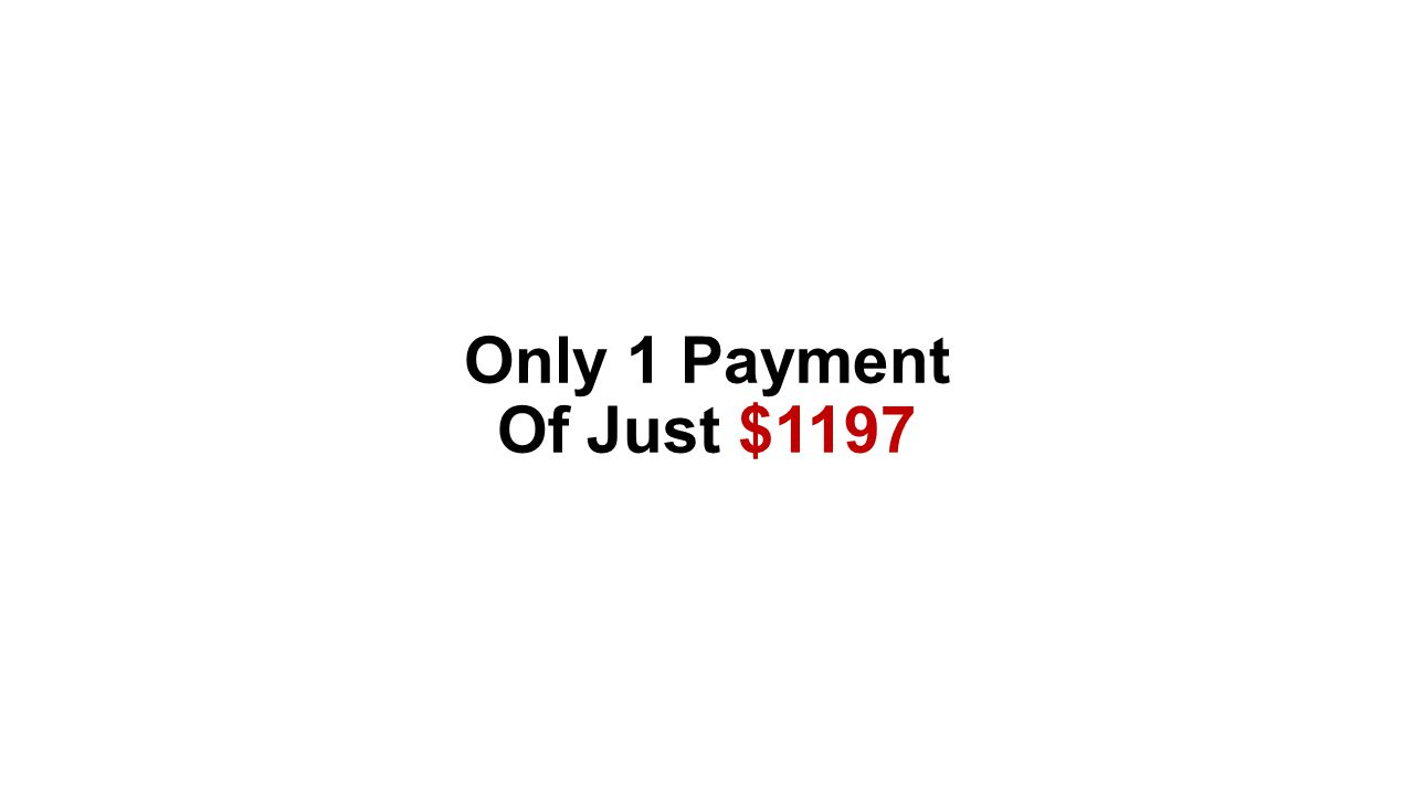 Only 1 Payment Of Just $1197