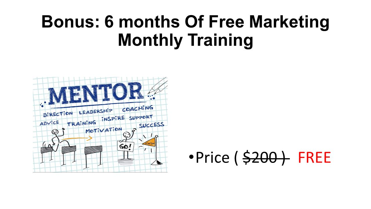 Bonus: 6 months Of Free Marketing Monthly Training Price ( $200 ) FREE