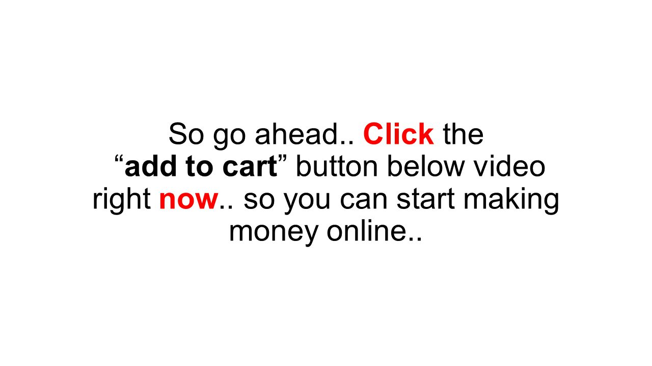 So go ahead.. Click the add to cart button below video right now..