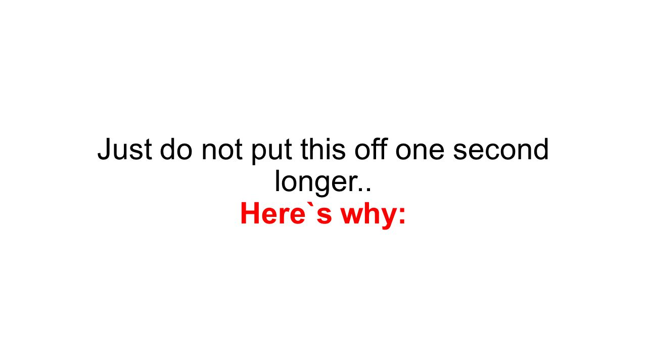 Just do not put this off one second longer.. Here`s why: