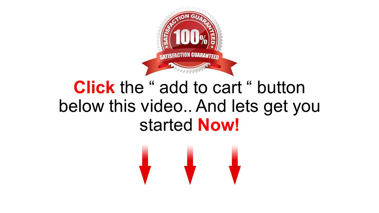 Click the add to cart button below this video.. And lets get you started Now!