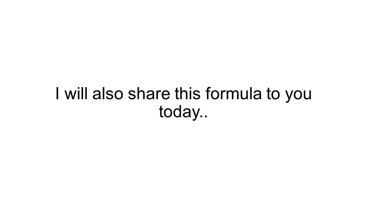 I will also share this formula to you today..
