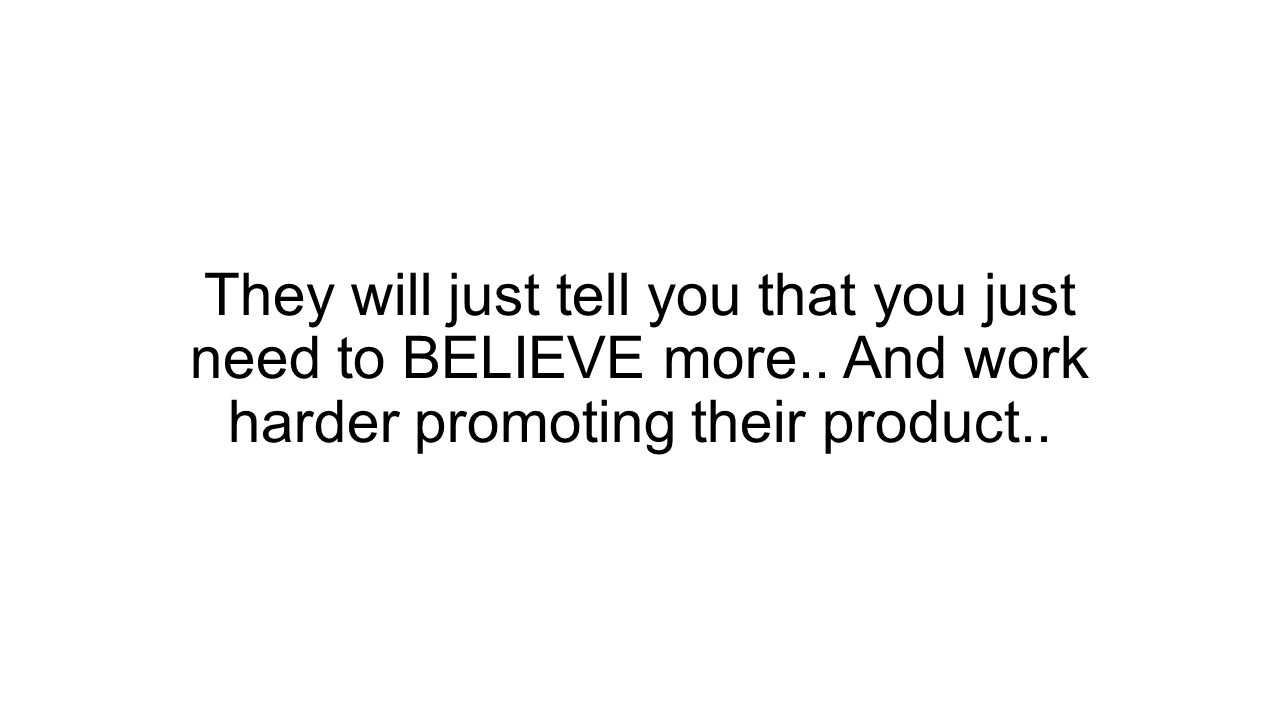 They will just tell you that you just need to BELIEVE more..