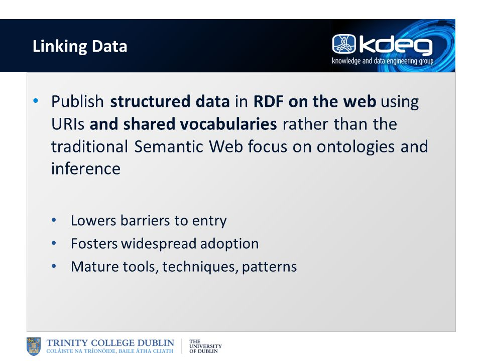 Publish structured data in RDF on the web using URIs and shared vocabularies rather than the traditional Semantic Web focus on ontologies and inferenc