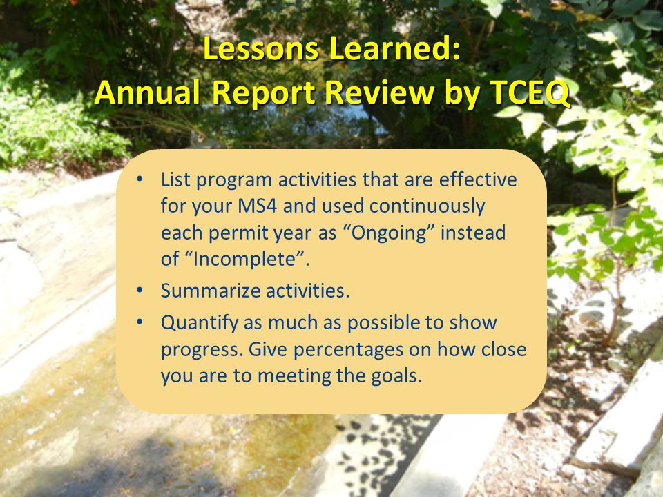 """Lessons Learned: Annual Report Review by TCEQ List program activities that are effective for your MS4 and used continuously each permit year as """"Ongoi"""
