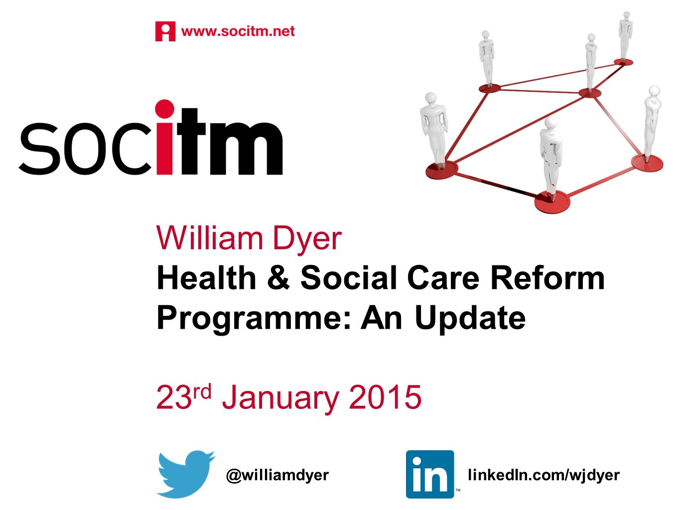 William Dyer Health & Social Care Reform Programme: An Update 23 rd January 2015 @williamdyerlinkedIn.com/wjdyer