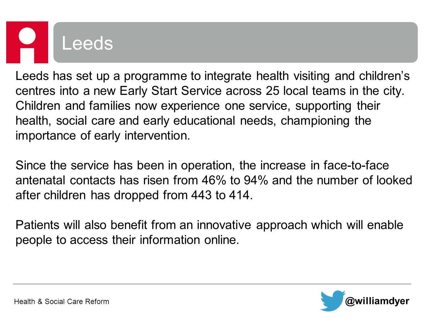 Leeds Health & Social Care Reform @williamdyer Leeds has set up a programme to integrate health visiting and children's centres into a new Early Start Service across 25 local teams in the city.