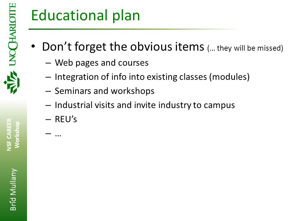 Brid Mullany NSF CAREER Workshop ' Educational plan Don't forget the obvious items (… they will be missed) – Web pages and courses – Integration of in