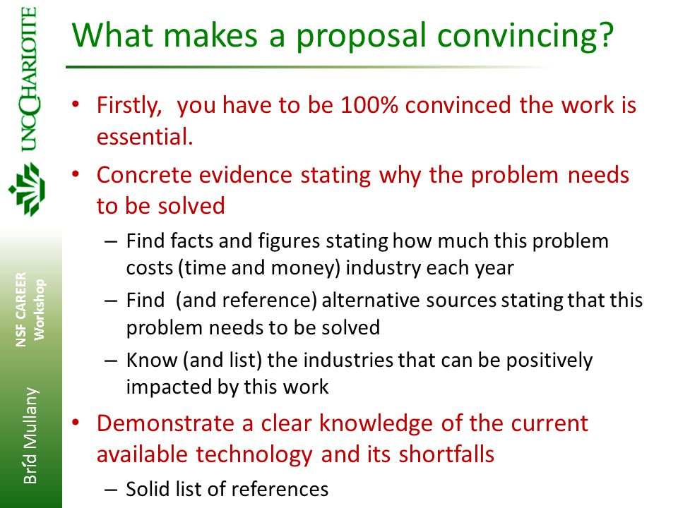 Brid Mullany NSF CAREER Workshop ' What makes a proposal convincing? Firstly, you have to be 100% convinced the work is essential. Concrete evidence s