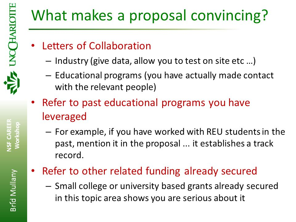 Brid Mullany NSF CAREER Workshop ' What makes a proposal convincing? Letters of Collaboration – Industry (give data, allow you to test on site etc …)