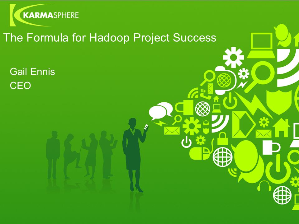 The Formula for Hadoop Project Success Gail Ennis CEO