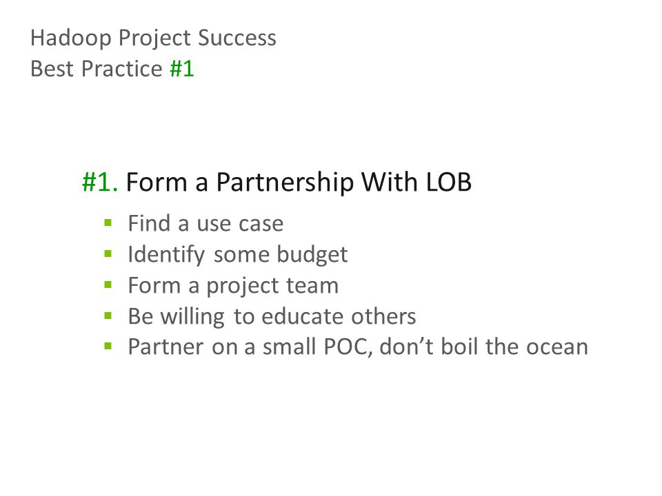 #1. Form a Partnership With LOB  Find a use case  Identify some budget  Form a project team  Be willing to educate others  Partner on a small POC