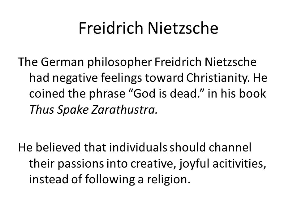 Freidrich Nietzsche The German philosopher Freidrich Nietzsche had negative feelings toward Christianity.
