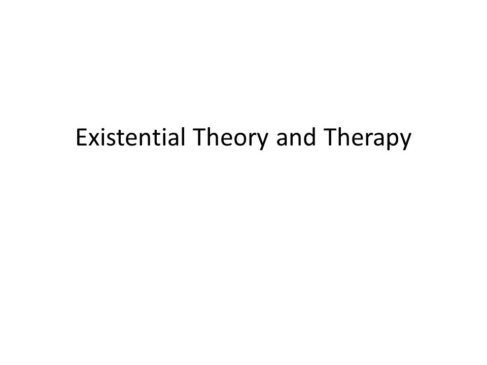 Existential Theory and Therapy