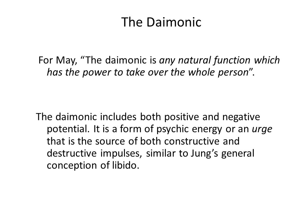 "The Daimonic For May, ""The daimonic is any natural function which has the power to take over the whole person"". The daimonic includes both positive an"