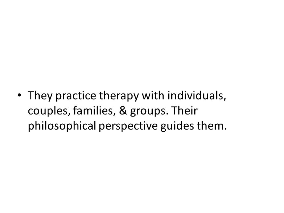 They practice therapy with individuals, couples, families, & groups.