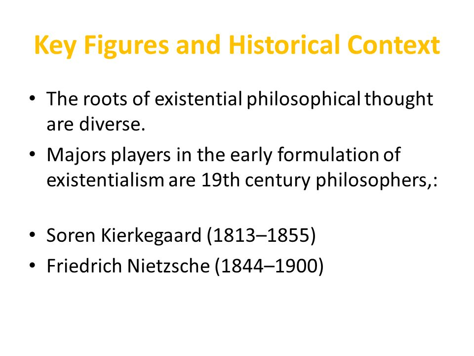 Key Figures and Historical Context The roots of existential philosophical thought are diverse. Majors players in the early formulation of existentiali