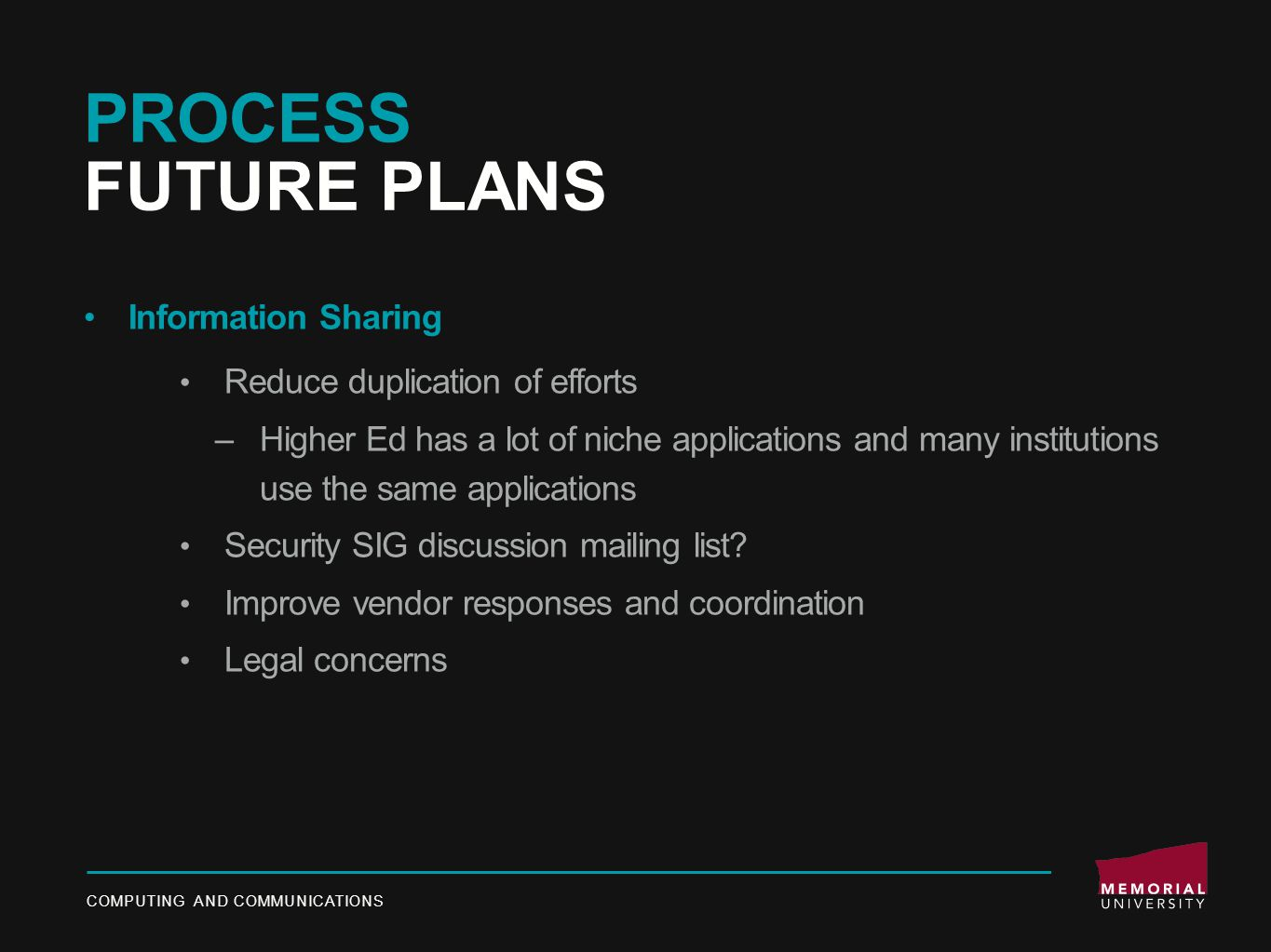PROCESS FUTURE PLANS Information Sharing Reduce duplication of efforts –Higher Ed has a lot of niche applications and many institutions use the same applications Security SIG discussion mailing list.