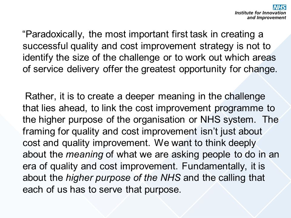 """Paradoxically, the most important first task in creating a successful quality and cost improvement strategy is not to identify the size of the challe"