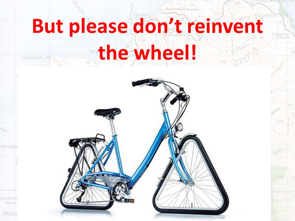 But please don't reinvent the wheel!