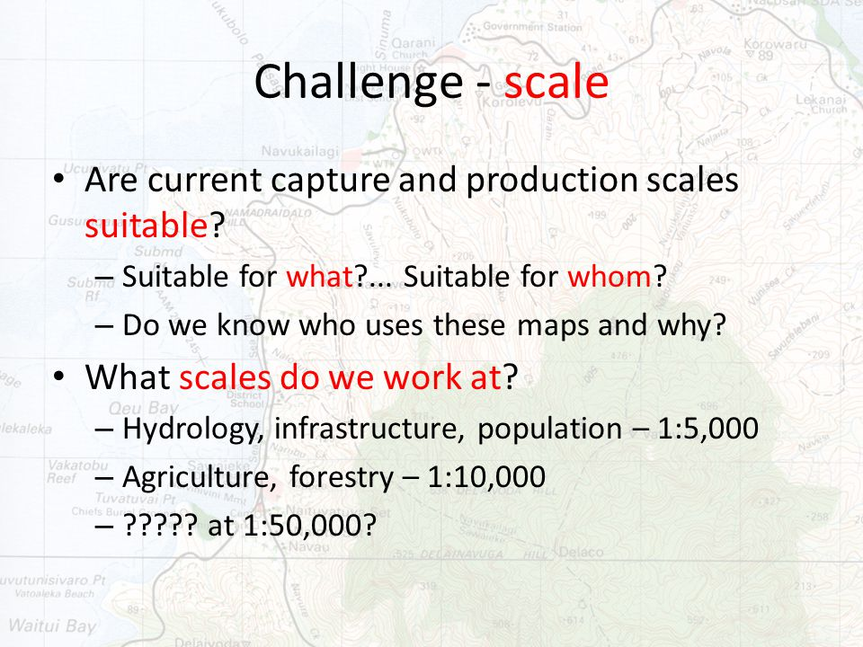 Challenge - scale Are current capture and production scales suitable.