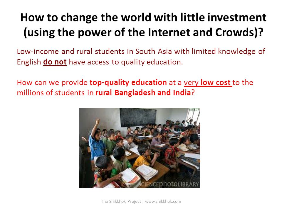How to change the world with little investment (using the power of the Internet and Crowds).