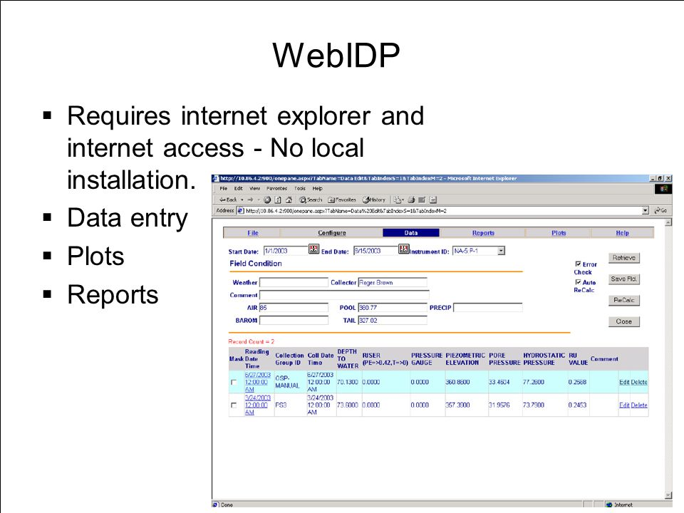 WebIDP  Requires internet explorer and internet access - No local installation.  Data entry  Plots  Reports