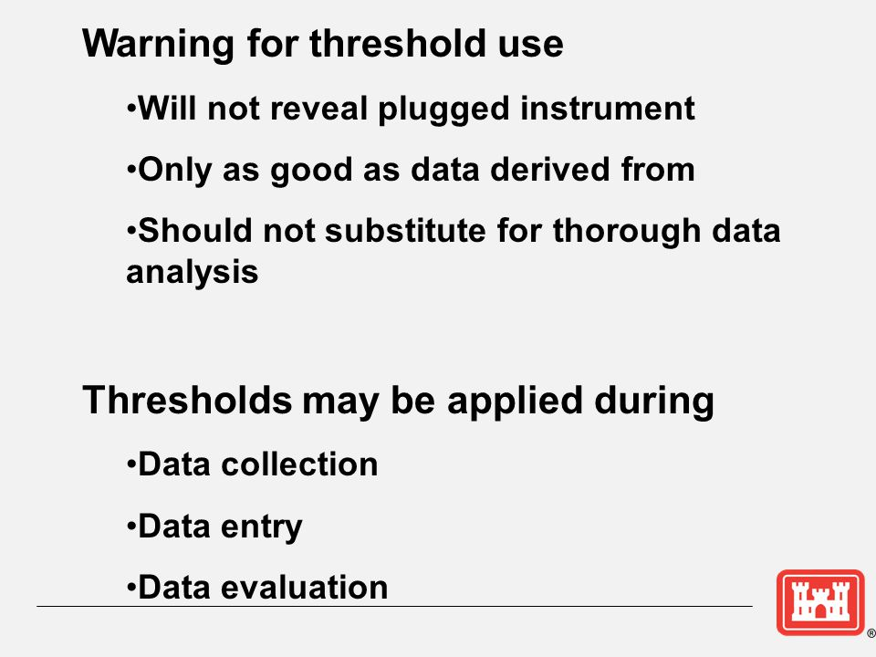 Warning for threshold use Will not reveal plugged instrument Only as good as data derived from Should not substitute for thorough data analysis Thresh