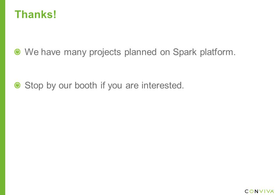 Thanks! We have many projects planned on Spark platform. Stop by our booth if you are interested.