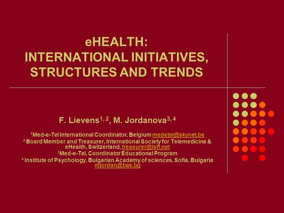 eHEALTH: INTERNATIONAL INITIATIVES, STRUCTURES AND TRENDS F. Lievens 1, 2, M. Jordanova 3, 4 1 Med-e-Tel International Coordinator, Belgium medetel@sk