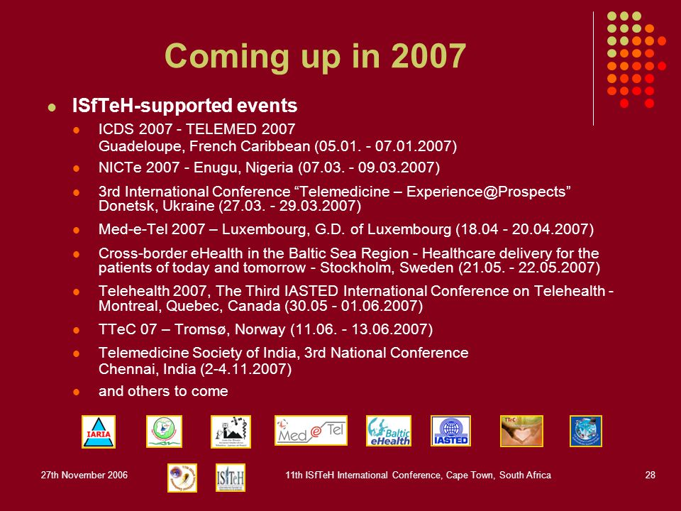 27th November 200611th ISfTeH International Conference, Cape Town, South Africa28 Coming up in 2007 ISfTeH-supported events ICDS 2007 - TELEMED 2007 Guadeloupe, French Caribbean (05.01.