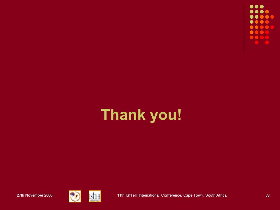27th November 200611th ISfTeH International Conference, Cape Town, South Africa39 Thank you!