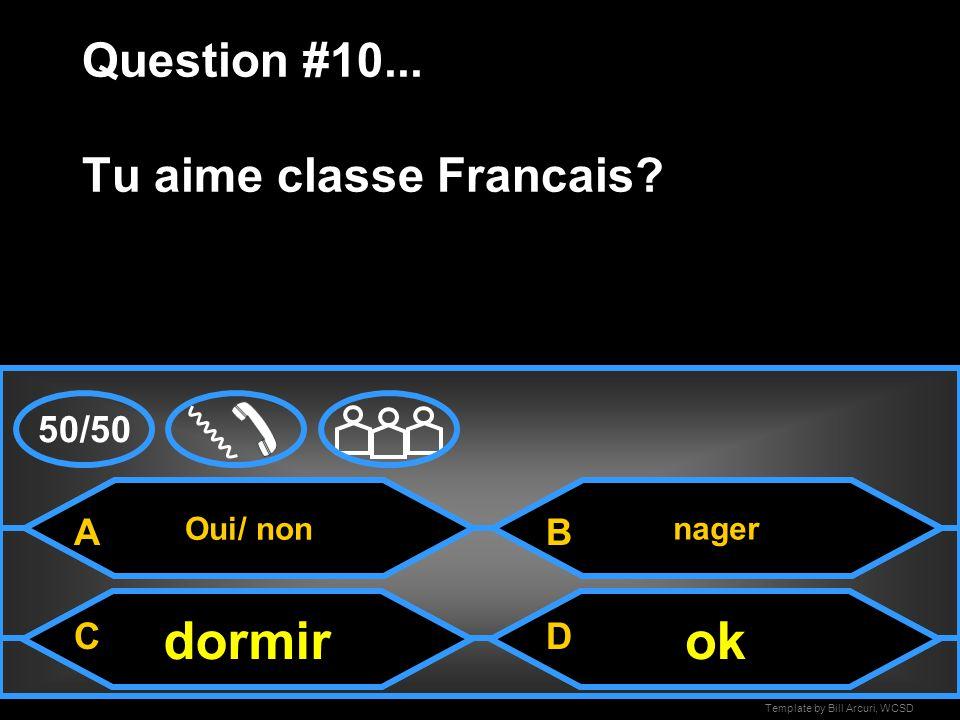 Template by Bill Arcuri, WCSD nul Question #9... J' ___ aime pas ecole tu ne vous A CD B 50/50