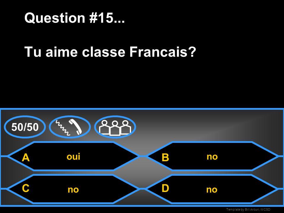 Template by Bill Arcuri, WCSD as Question #14... Comment tu _______ le Francais.