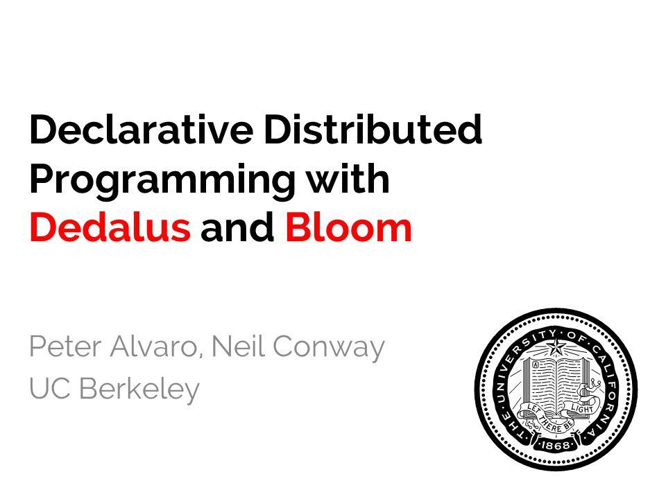 This Talk 1. Background – BOOM Analytics 2. Theory – Dedalus – CALM 3. Practice – Bloom – Lattices