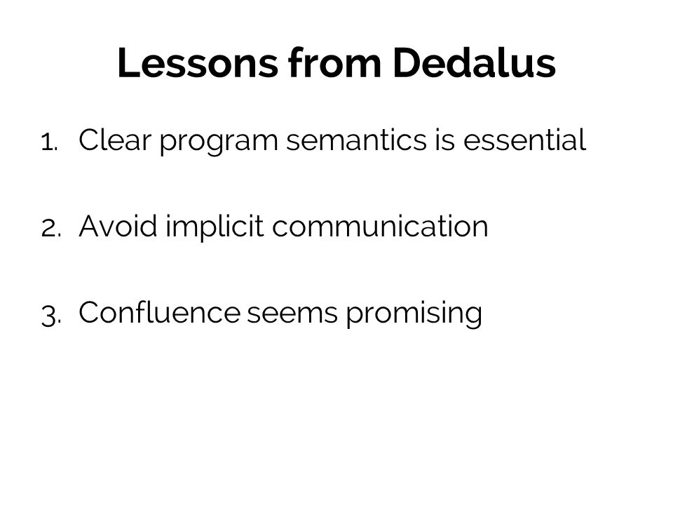 Lessons from Dedalus 1. Clear program semantics is essential 2.