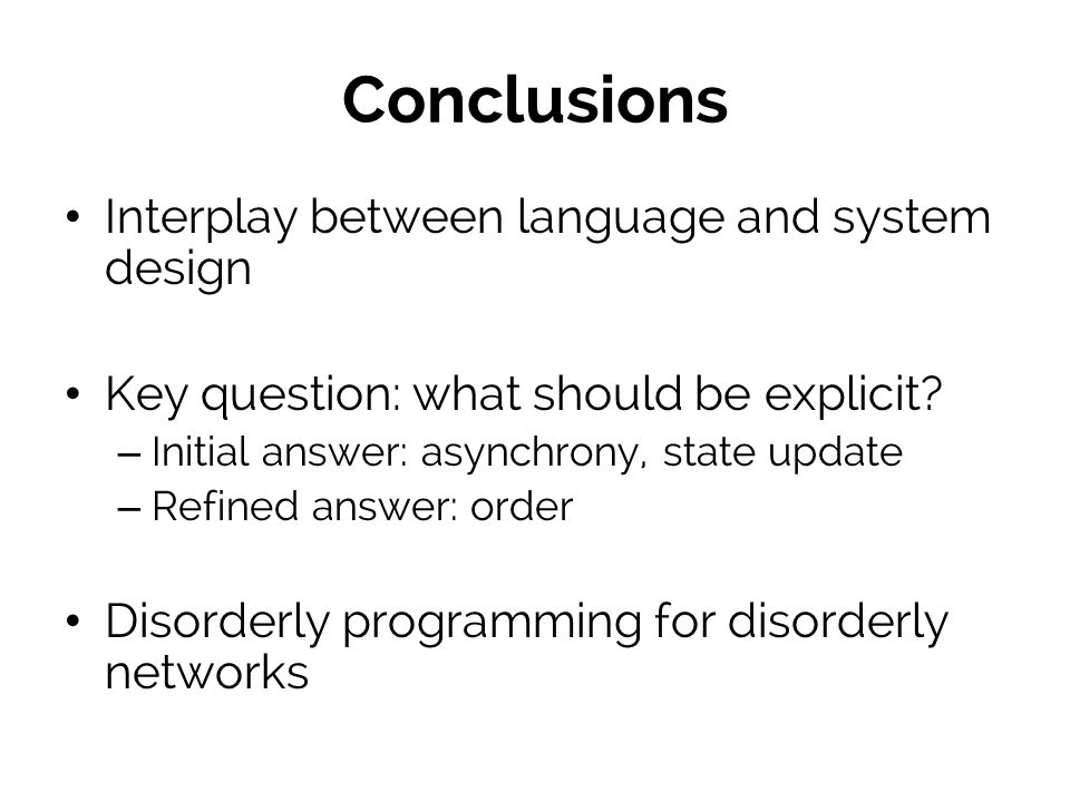 Conclusions Interplay between language and system design Key question: what should be explicit.