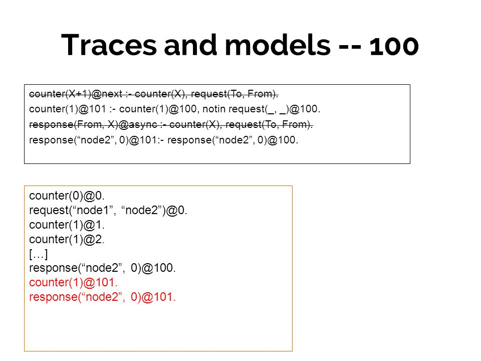 Traces and models -- 100 counter(X+1)@next :- counter(X), request(To, From).